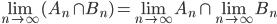 \displaystyle \lim_{n \to \infty} (A_n \cap B_n) = \lim_{n \to \infty} A_n \cap \lim_{n \to \infty} B_n