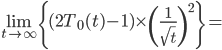 \displaystyle \lim_{t\to \infty} \left\{ (2T_0(t) - 1) \times \left(\frac{1}{\sqrt{t}}\right)^2 \right\} =