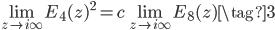 \displaystyle \lim_{z \to i\infty} E_{4}(z)^2 = c \lim_{z \to i\infty } E_{8}(z) \tag{3}