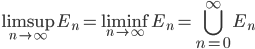 \displaystyle \limsup_{n \to \infty} E_n = \liminf_{n \to \infty} E_n = \bigcup_{n=0}^{\infty} E_n