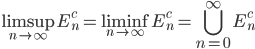 \displaystyle \limsup_{n \to \infty} E_n^c = \liminf_{n \to \infty} E_n^c = \bigcup_{n=0}^{\infty} E_n^c