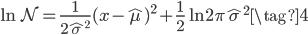 \displaystyle \ln{\mathcal{N}}=\frac{1}{2\hat{\sigma}^2}(x-\hat{\mu})^2+\frac{1}{2}\ln{2\pi\hat{\sigma}^2} \tag{4}