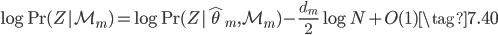\displaystyle \log {\rm Pr} (Z|\mathcal{M}_m) = \log {\rm Pr} (Z| \hat{\theta}_m, \mathcal{M}_m) -\frac{d_m}{2} \log N + O(1) \tag{7.40}