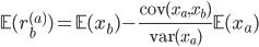 \displaystyle \mathbb{E}( r_b^{(a)} ) = \mathbb{E}(x_b) - \frac{{\rm cov}(x_a, x_b)}{{\rm var}(x_a)} \mathbb{E}(x_a)