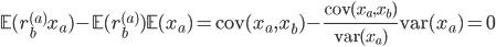 \displaystyle \mathbb{E}( r_b^{(a)} x_a ) - \mathbb{E}( r_b^{(a)}) \mathbb{E}( x_a ) = {\rm cov}(x_a, x_b) - \frac{{\rm cov}(x_a, x_b)}{{\rm var}(x_a)} {\rm var}(x_a) = 0