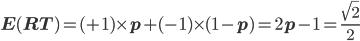 \displaystyle \mathbf E(RT) = (+1)\times p +(-1)\times (1-p) = 2p-1 = \frac{\sqrt 2}{2}