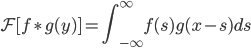 \displaystyle \mathcal{F} [f \ast g (y)] = \int_{-\infty}^{\infty} f(s)g(x-s) ds