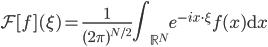 \displaystyle \mathcal{F} [f] (\xi) = \frac{1}{(2\pi)^{N/2}}\int_{\mathbb{R}^N} e^{- i x \cdot \xi} f(x) \mathrm{d}x