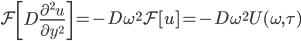 \displaystyle \mathcal{F} \left[D\frac{\partial^2 u}{\partial y^2}\right] = -D\omega^2 \mathcal{F} [u] = -D\omega^2 U(\omega,\tau)
