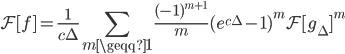 \displaystyle \mathcal{F}[f] = \frac{1}{c\Delta} \sum_{m \geqq 1} \frac{(-1)^{m+1}}{m} (e^{c\Delta} - 1)^m \mathcal{F}[g_\Delta]^{m}