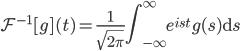 \displaystyle \mathcal{F}^{-1}[g](t)=\frac{1}{\sqrt{2\pi}} \int_{-\infty}^{\infty} e^{ist} g(s)\mathrm{d} s