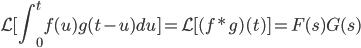 \displaystyle \mathcal{L} [ \int_{0}^{t}f(u)g(t-u)du ] = \mathcal{L} [ (f*g)(t) ] = F(s)G(s)