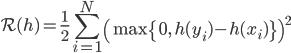 \displaystyle \mathcal{R}(h) = \frac{1}{2} \sum_{i=1}^N \left( \max \{0, \, h(y_i) - h(x_i) \} \right) ^2