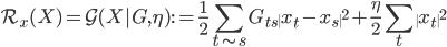 \displaystyle \mathcal{R}_x(X) = \mathcal{G}(X|G, \eta) := \frac{1}{2}\sum_{t \sim s}G_{ts} \| x_t - x_s \|^2 + \frac{\eta}{2}\sum_t \|x_t\|^2