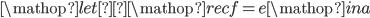 \displaystyle \mathop{let}\mathop{rec} f = e \mathop{in} a