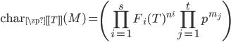 \displaystyle \mathrm{char}_{\zp[[T]]}(M) = \left( \prod_{i=1}^{s} F_i(T)^{n^i} \prod_{j=1}^{t} p^{m_j} \right)