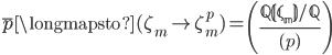 \displaystyle \overline{p} \longmapsto (\zeta_m \mapsto \zeta_m^p) = \left(\frac{\mathbb{Q(\zeta_m)}/\mathbb{Q}}{(p)}\right)