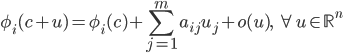 \displaystyle \phi_i(c+u) = \phi_i(c) + \sum_{j=1}^m a_{ij}u_j + \mathcal{o}(u), \; \forall u \in \mathbb{R}^n