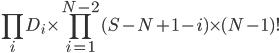\displaystyle \prod_i D_i \times \prod_{i=1}^{N-2} (S-N+1-i) \times (N-1)!