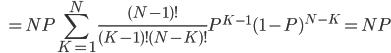 \displaystyle \qquad \,  \, = NP \sum_{K = 1}^N \frac{(N - 1)!}{(K - 1)! (N-K)!} P^{K-1} (1-P)^{N-K} = NP