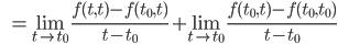 \displaystyle \qquad \; \; = \lim_{t \to t_0}\frac{f(t,t) - f(t_0, t)}{t - t_0}+ \lim_{t \to t_0}\frac{f(t_0,t) - f(t_0, t_0)}{t - t_0}