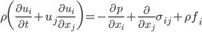 \displaystyle \rho \bigg( \frac{\partial u_i}{\partial t}+ u_j \frac{\partial u_i}{\partial x_j } \bigg)= -\frac{\partial p}{\partial x_i} + \frac{\partial}{\partial x_j} \sigma_{ij} + \rho f_i