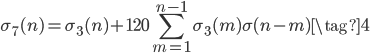 \displaystyle \sigma_7(n) = \sigma_3(n) + 120\sum_{m=1}^{n-1}\sigma_3(m) \sigma(n-m) \tag{4}