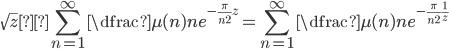 \displaystyle \sqrt{ z} \sum_{n=1}^{\infty } \dfrac{\mu (n)}{n} e^{-\frac{\pi }{n^{2}} z} =\sum_{n=1}^{\infty } \dfrac{\mu (n)}{n} e^{-\frac{\pi}{n^{2}} \frac{1}{z}}