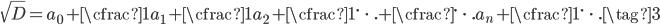 \displaystyle \sqrt{D} = a_0 + \cfrac{1}{a_1 + \cfrac{1}{a_2 + \cfrac{1}{\ddots +  \cfrac{\ddots}{a_n + \cfrac{1}{\ddots}}}}} \tag{3}