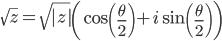 \displaystyle \sqrt{z} = \sqrt{ z }\left(\cos\left(\frac{\theta}{2}\right) + i\sin\left(\frac{\theta}{2}\right) \right)