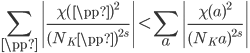 \displaystyle \sum_{\pp } \left|\frac{\chi(\pp )^2}{(N_{K}\pp )^{2s}}\right| < \sum_{\mathfrak{a}} \left|\frac{\chi(\mathfrak{a})^2}{(N_{K}\mathfrak{a})^{2s}}\right|