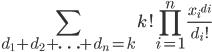 \displaystyle \sum_{d_1 + d_2 + \ldots + d_n = k} k! \prod_{i=1}^{n} \frac{{x_i}^{d_i}}{d_i!}