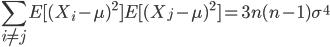 \displaystyle \sum_{i \neq j}E[(X_i-\mu)^{2}]E[(X_j-\mu)^{2}] = 3n(n-1) \sigma^{4}