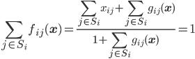 \displaystyle \sum_{j \in S_i} f_{ij}(\mathbf{x}) = \frac{\sum_{j \in S_i} x_{ij} + \sum_{j \in S_i} g_{ij}(\mathbf{x})}{1 + \sum_{j \in S_i} g_{ij}(\mathbf{x})} = 1