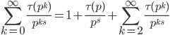 \displaystyle \sum_{k=0}^{\infty} \frac{\tau(p^k)}{p^{ks}} = 1 + \frac{\tau(p)}{p^{s}} + \sum_{k=2}^{\infty} \frac{\tau(p^k)}{p^{ks}}
