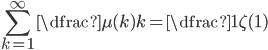 \displaystyle \sum_{k=1}^{\infty } \dfrac{\mu (k)}{k}=\dfrac{1}{\zeta (1)}