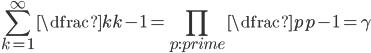 \displaystyle \sum_{k=1}^{\infty} \dfrac{k}{k-1}=\prod_{p:prime} \dfrac{p}{p-1}=\gamma
