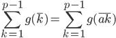 \displaystyle \sum_{k=1}^{p-1} g(\overline{k}) = \sum_{k=1}^{p-1} g(\overline{ak})