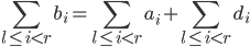 \displaystyle \sum_{l \le i < r} b_i = \sum_{l \le i < r} a_i + \sum_{l \le i < r} d_i