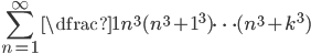\displaystyle \sum_{n=1}^{\infty} \dfrac{1}{n^{3} (n^{3} +1^{3} ) \cdots (n^{3}+k^{3})}
