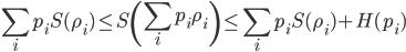 \displaystyle \sum_i p_i S(\rho_i) \le S\left(\sum_i p_i \rho_i\right) \le \sum_i p_i S(\rho_i) + H(p_i)
