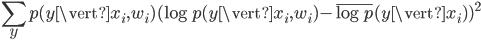 \displaystyle \sum_y p(y \vert x_i, w_i) ( \log p(y \vert x_i, w_i) - \overline{\log p}(y \vert x_i) )^{2}