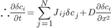 \displaystyle \therefore \frac{\partial \delta c_i}{\partial t} = \sum_{j=1}^N J_{ij}\delta c_j + D \frac{\partial \delta c_i}{\partial x^2}