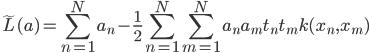 \displaystyle \tilde{L}(a) = \sum_{n=1}^{N} a_n - \frac{1}{2}\sum_{n=1}^{N} \sum_{m=1}^{N} a_n a_m t_n t_m k(x_n, x_m)