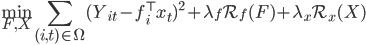 \displaystyle \underset{F, X}{\rm min} \sum_{(i, t) \in \Omega} (Y_{it} - f_i^\top x_t)^2 + \lambda_f \mathcal{R}_f(F) + \lambda_x \mathcal{R}_x(X)