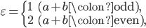 \displaystyle \varepsilon = \begin{cases} 1 & (a+b\colon \text{odd}), \\ 2 & (a+b\colon \text{even}), \end{cases}