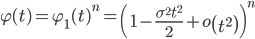 \displaystyle \varphi(t) =  \varphi_1 (t)^n = \left( 1 - \frac{\sigma^2 t^2}{2} + o \left(t^2\right) \right)^n