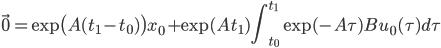\displaystyle \vec{0} = \exp \bigl( A(t_1-t_0) \bigr) x_0 + \exp(A t_1) \int_{t_0}^{t_1} \exp (- A\tau) Bu_0(\tau)d\tau