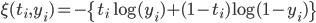 \displaystyle \xi(t_i, y_i) = - \{ t_i \log(y_i) + (1 - t_i) \log (1 - y_i) \}