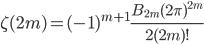 \displaystyle \zeta(2m) = (-1)^{m+1}\frac{B_{2m}(2\pi)^{2m}}{2(2m)!}